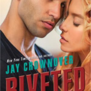 Riveted (Saints of Denver #3)  by Jay Crownover
