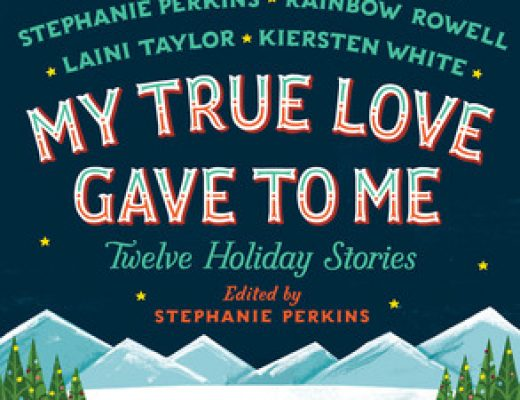 Review of My True Love Gave to Me: Twelve Holiday Stories by Stephanie Perkins (Editor/Contributer), Holly Black , Ally Carter , Matt de la Pena, Gayle Forman , Jenny Han , David Levithan , Kelly Link , Myra McEntire , Rainbow Rowell , Laini Taylor, Kiersten White