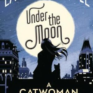 Review of Under The Moon: A Catwoman Tale by Lauren Myracle,  Isaac Goodhart (Illustrator)
